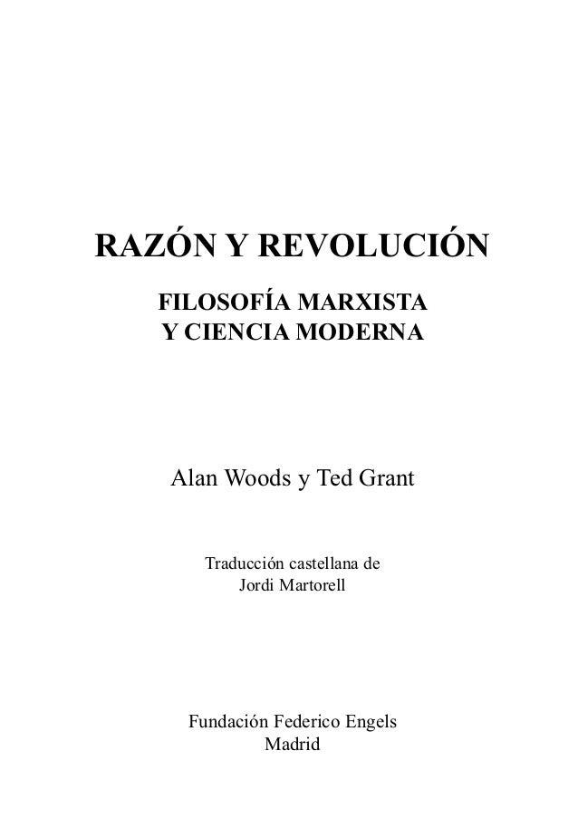 RAZÓN Y REVOLUCIÓN FILOSOFÍA MARXISTA Y CIENCIA MODERNA Alan Woods y Ted Grant Traducción castellana de Jordi Martorell Fu...