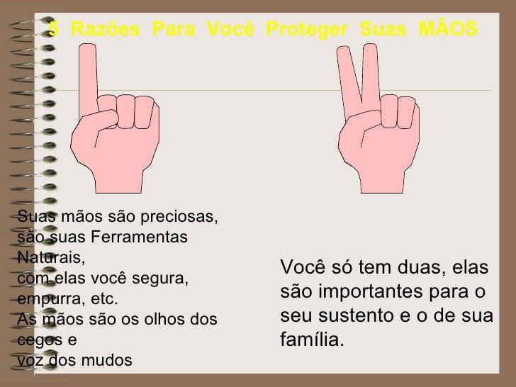 5  Razões  Para  Você  Proteger  Suas  MÃOS Suas mãos são preciosas, são suas Ferramentas Naturais, com elas você segura, ...