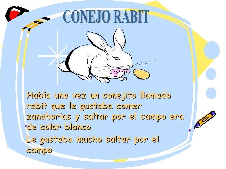 Había una vez un conejito llamado rabit que le gustaba comer zanahorias y saltar por el campo era de color blanco. Le gust...
