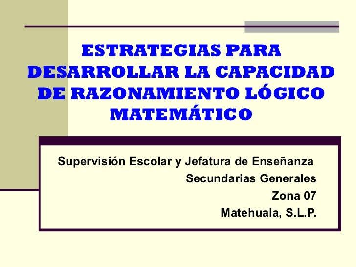 ESTRATEGIAS PARA DESARROLLAR  LA CAPACIDAD DE  RAZONAMIENTO LÓGICO MATEMÁTICO Supervisión Escolar y Jefatura de Enseñanza ...