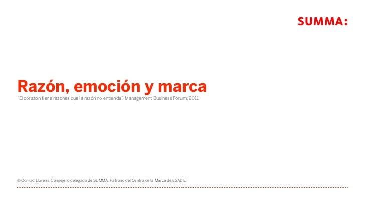 """Razón, emoción y marca""""El corazón tiene razones que la razón no entiende"""". Management Business Forum, 2011© Conrad Llorens..."""