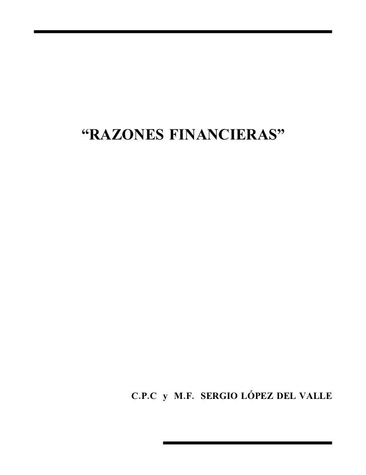 """""""RAZONES FINANCIERAS""""          C.P.C y M.F. SERGIO LÓPEZ DEL VALLE"""