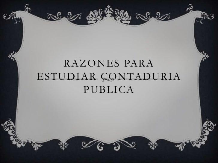 RAZONES PARA ESTUDIAR CONTADURIA PUBLICA<br />