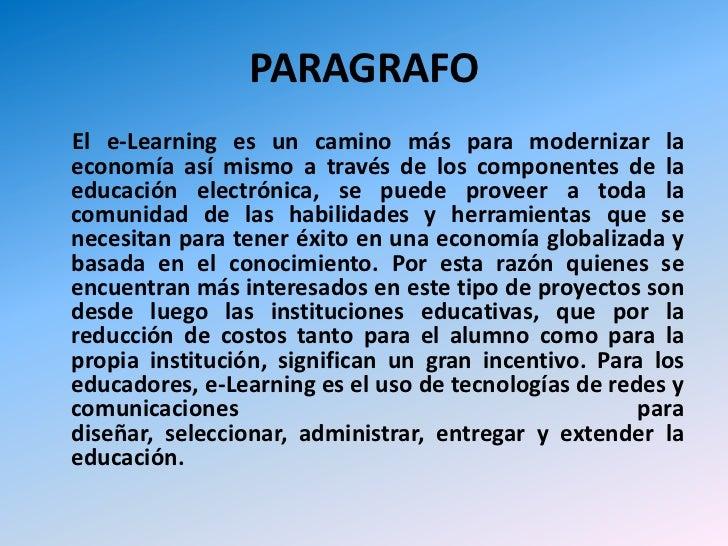PARAGRAFO<br />     El e-Learning es un camino más para modernizar la economía así mismo a través de los componentes de la...