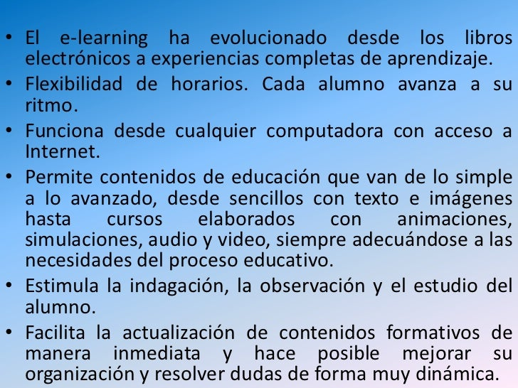 El e-learning ha evolucionado desde los libros electrónicos a experiencias completas de aprendizaje. <br />Flexibilidad de...