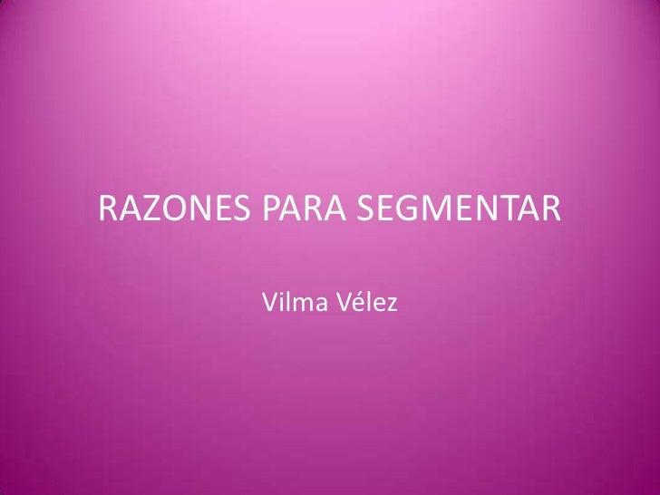RAZONES PARA SEGMENTAR       Vilma Vélez