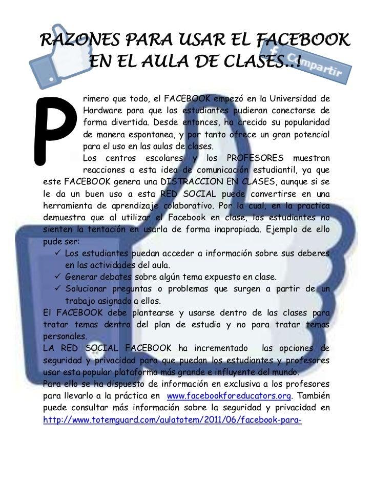RAZONES PARA USAR EL FACEBOOK    EN EL AULA DE CLASES..!P          rimero que todo, el FACEBOOK empezó en la Universidad d...