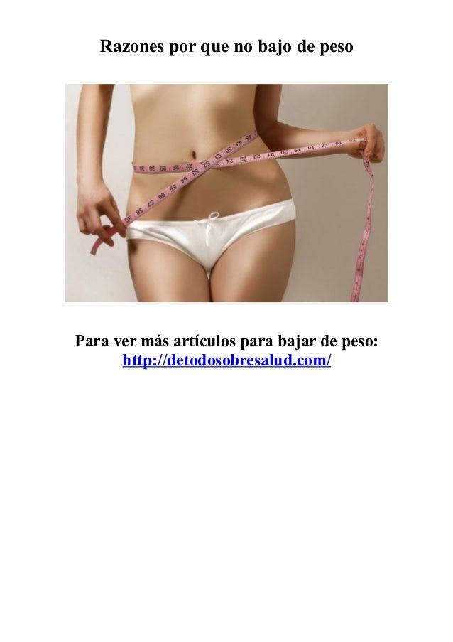 Razones por que no bajo de peso Para ver más artículos para bajar de peso: http://detodosobresalud.com/