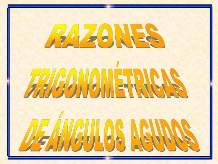 RAZONES<br />TRIGONOMÉTRICAS<br />DE ÁNGULOS AGUDOS<br />
