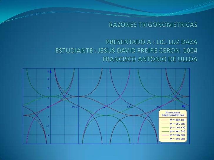 LAS RAZONES Y FUNCIONES TRIGONOMÉTRICAS las    razones    trigonométricas    se    definen  comúnmente como el cociente e...