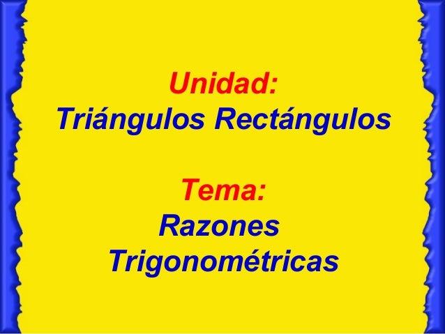 Unidad:Triángulos Rectángulos        Tema:       Razones   Trigonométricas