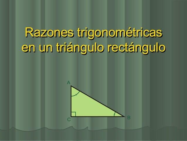 Razones trigonométricasRazones trigonométricas en un triángulo rectánguloen un triángulo rectángulo