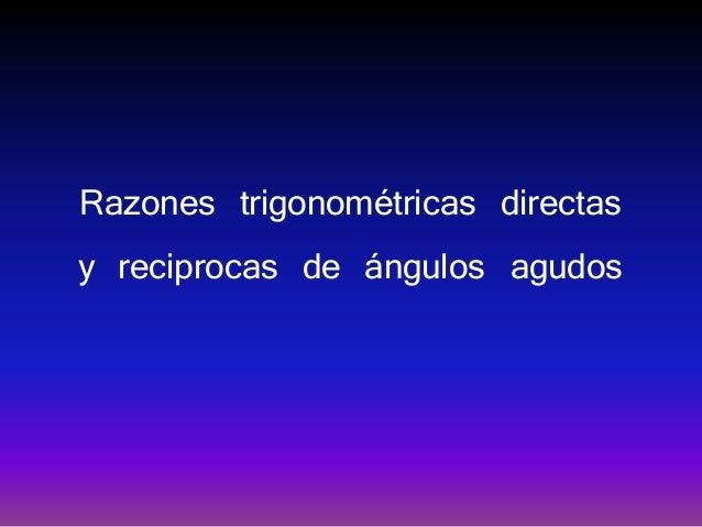 Razones trigonométricas directasy reciprocas de ángulos agudos