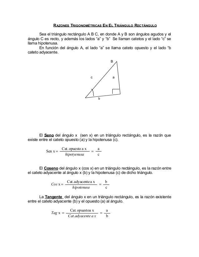 RAZONES TRIGONOMÉTRICAS EN EL TRIÁNGULO RECTÁNGULO       Sea el triángulo rectángulo A B C, en donde A y B son ángulos agu...
