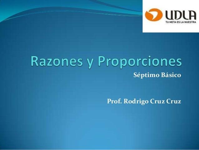 Séptimo BásicoProf. Rodrigo Cruz Cruz