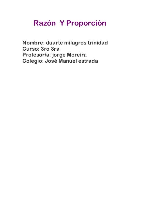 Razón Y ProporciónNombre: duarte milagros trinidadCurso: 3ro 3raProfesor/a: jorge MoreiraColegio: José Manuel estrada