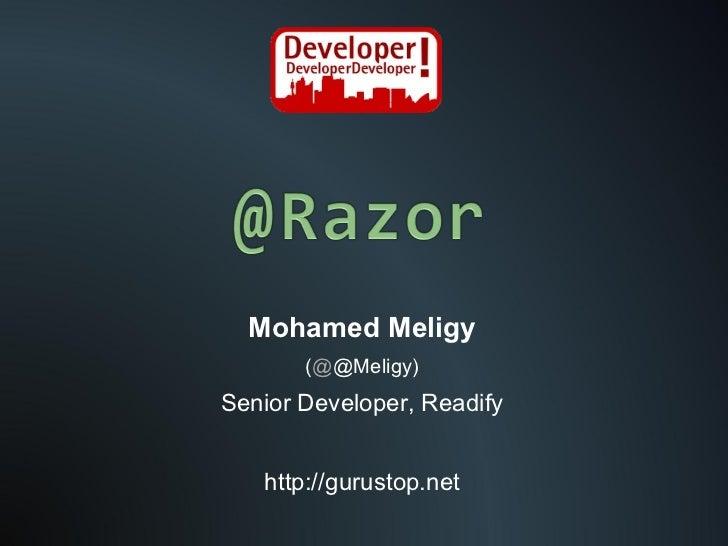 Mohamed Meligy ( @ @Meligy) Senior Developer, Readify http://gurustop.net