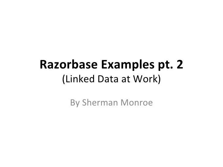 Razorbase Examples pt. 2    (Linked Data at Work)       By Sherman Monroe