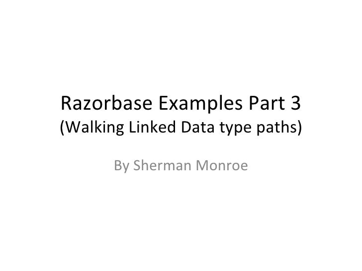 Razorbase Examples Part 3 (Walking Linked Data type paths) By Sherman Monroe