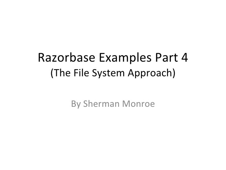 Razorbase Examples Part 4 (The File System Approach) By Sherman Monroe