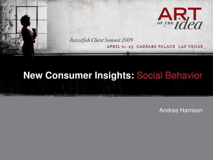 New Consumer Insights: Social Behavior                               Andrea Harrison