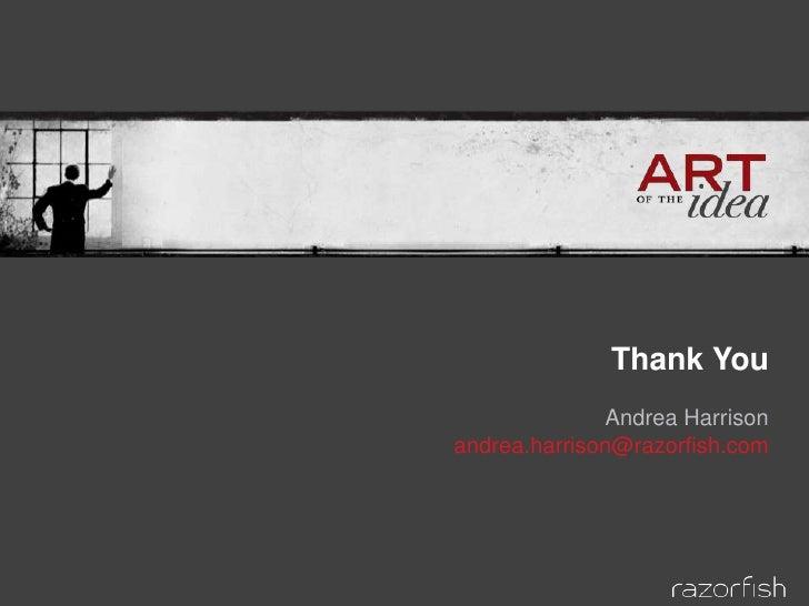Thank You               Andrea Harrison andrea.harrison@razorfish.com