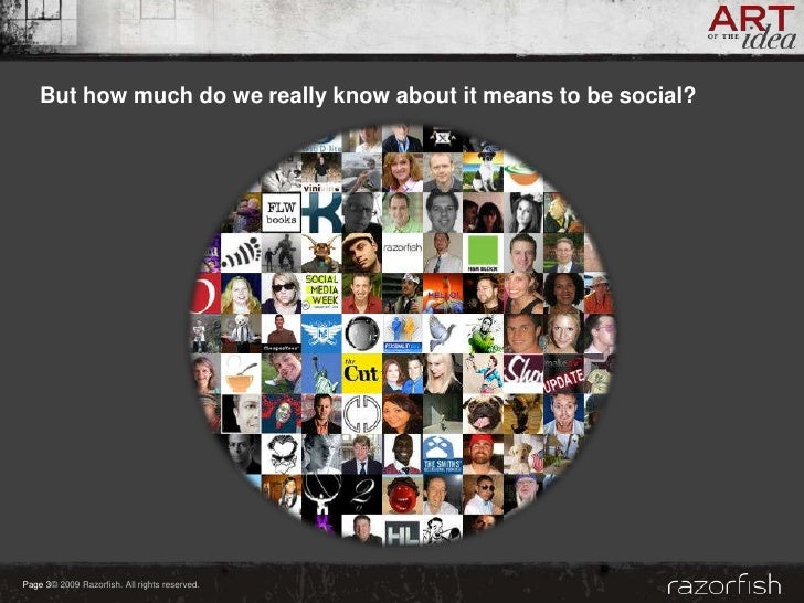 But how much do we really know about it means to be social?     Page 3© 2009 Razorfish. All rights reserved.
