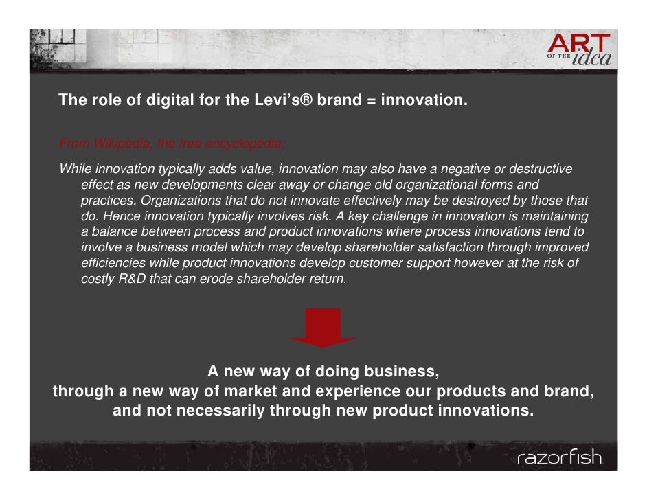 The role of digital for the Levi's® brand = innovation.  From Wikipedia, the free encyclopedia; While innovation typically...