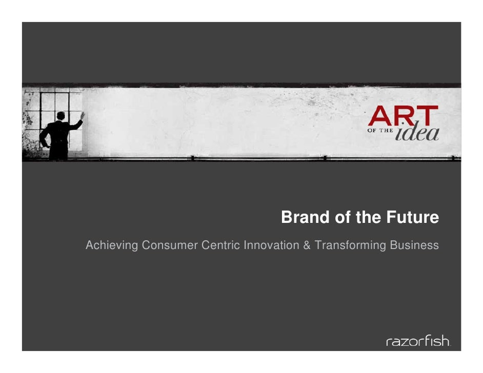 Brand of the Future Achieving Consumer Centric Innovation & Transforming Business