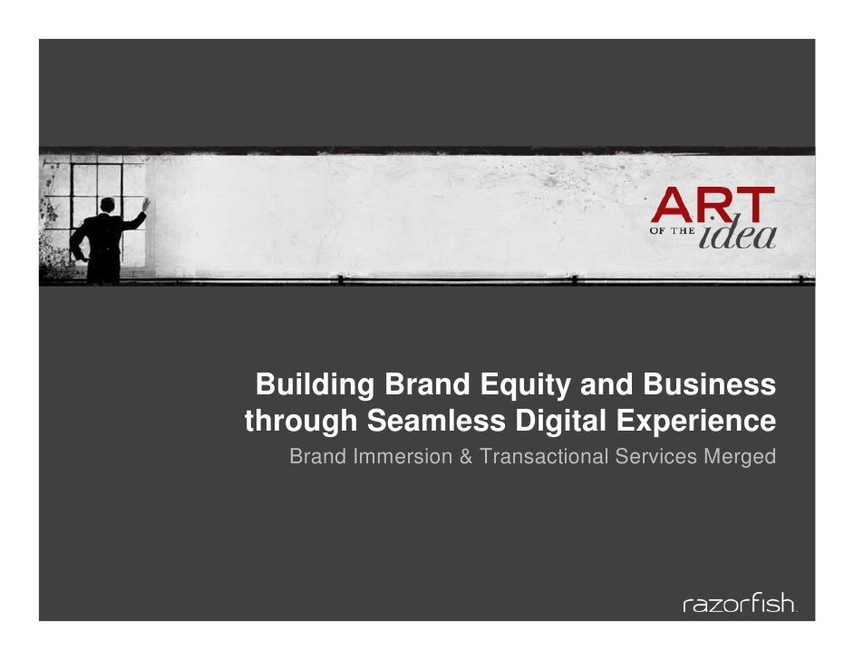Building Brand Equity and Business through Seamless Digital Experience   Brand Immersion & Transactional Services Merged