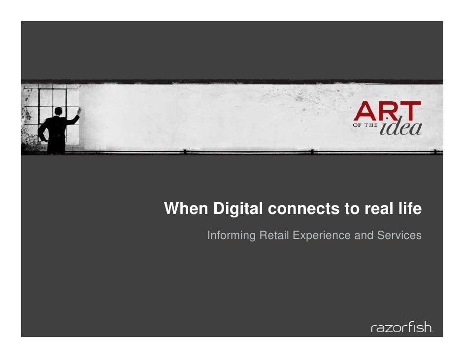 When Digital connects to real life      Informing Retail Experience and Services