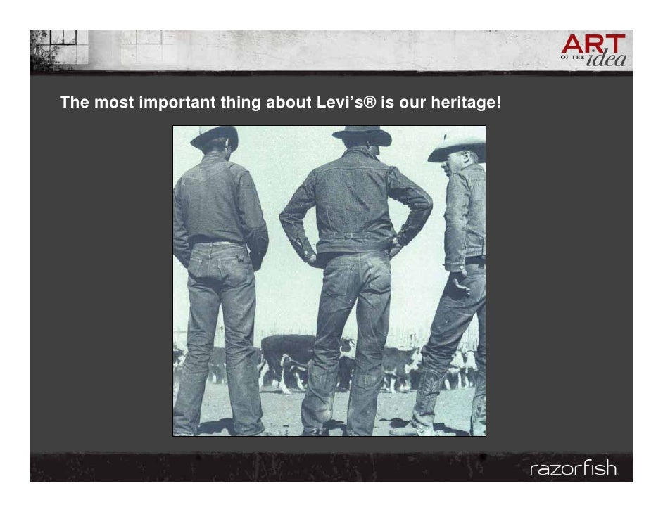 The most important thing about Levi's® is our heritage!