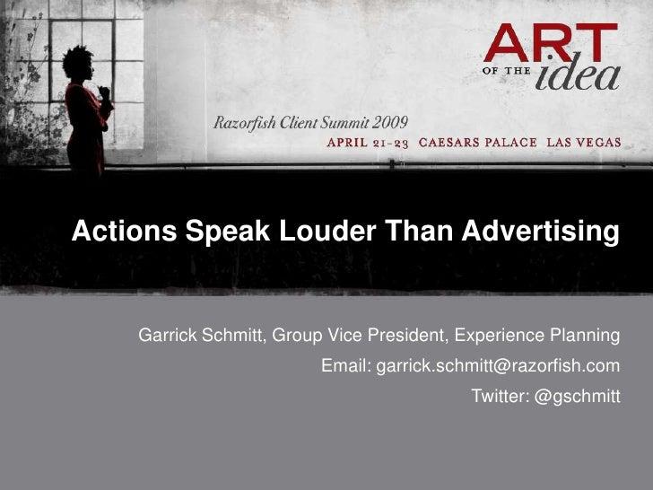 Actions Speak Louder Than Advertising       Garrick Schmitt, Group Vice President, Experience Planning                    ...