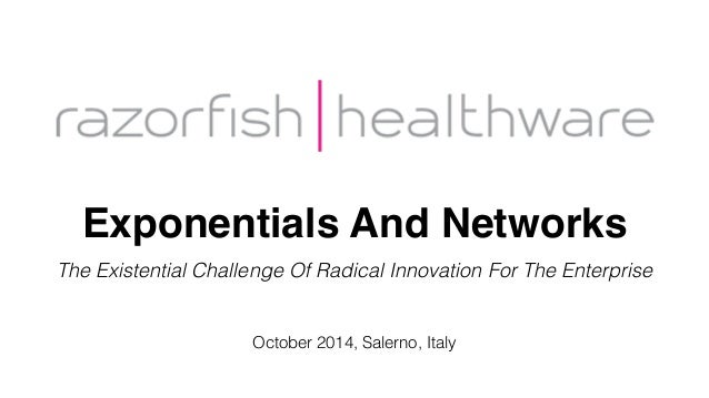 Exponentials And Networks The Existential Challenge Of Radical Innovation For The Enterprise October 2014, Salerno, Italy