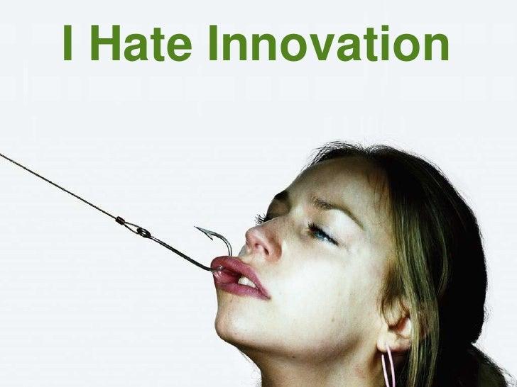 I Hate Innovation