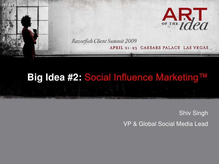 Big Idea #2: Social Influence Marketing™                                           Shiv Singh                      VP & Gl...