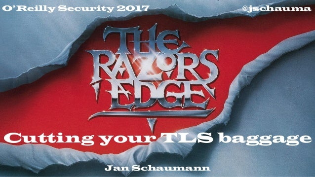 @jschaumaO'Reilly Security 2017 Cutting your TLS baggage Jan Schaumann