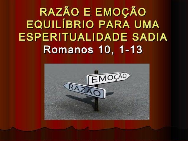 RAZÃO E EMOÇÃO EQUILÍBRIO PARA UMAESPERITUALIDADE SADIA   Romanos 10, 1-13