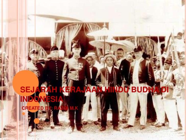 SEJARAH KERAJAAN HINDU BUDHA DIINDONESIACREATED BY: RAZQI M.K