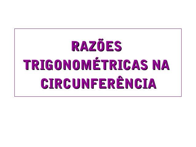 RAZÕESRAZÕES TRIGONOMÉTRICAS NATRIGONOMÉTRICAS NA CIRCUNFERÊNCIACIRCUNFERÊNCIA