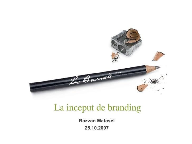 La inceput de branding Razvan Matasel 25.10.2007