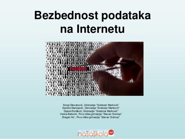 """Bezbednost podataka na Internetu Sonja Stevanović, Gimnazija """"Svetozar Marković"""" Sandra Stanojević, Gimnazija """"Svetozar Ma..."""