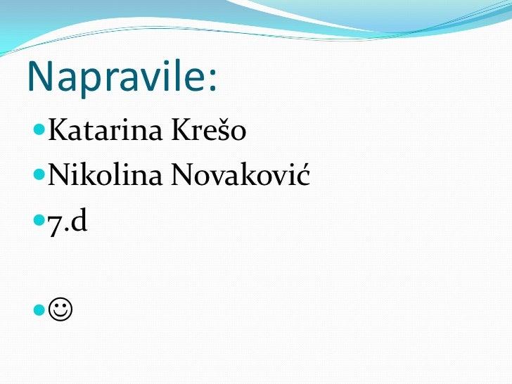Napravile:<br />Katarina Krešo<br />Nikolina Novaković<br />7.d<br /><br />