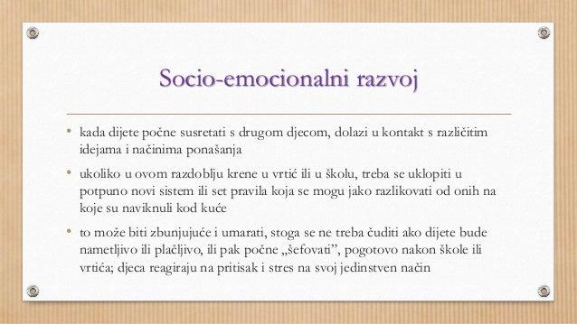 Socio-emocionalni razvoj  • kada dijete počne susretati s drugom djecom, dolazi u kontakt s različitim  idejama i načinima...