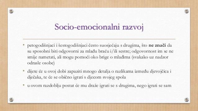 Socio-emocionalni razvoj  • petogodišnjaci i šestogodišnjaci često suosjećaju s drugima, što ne znači da  su sposobni biti...