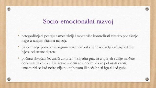 Socio-emocionalni razvoj  • petogodišnjaci postaju samostalniji i mogu više kontrolirati vlastito ponašanje  nego u raniji...