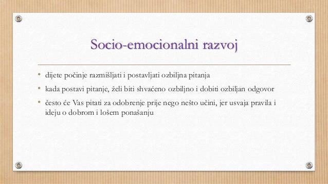 Socio-emocionalni razvoj  • dijete počinje razmišljati i postavljati ozbiljna pitanja  • kada postavi pitanje, želi biti s...