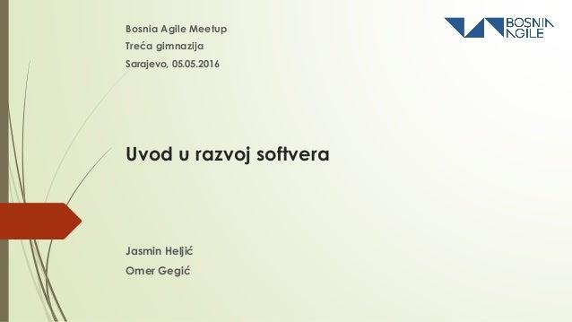 Uvod u razvoj softvera Bosnia Agile Meetup Treća gimnazija Jasmin Heljić Omer Gegić Sarajevo, 05.05.2016