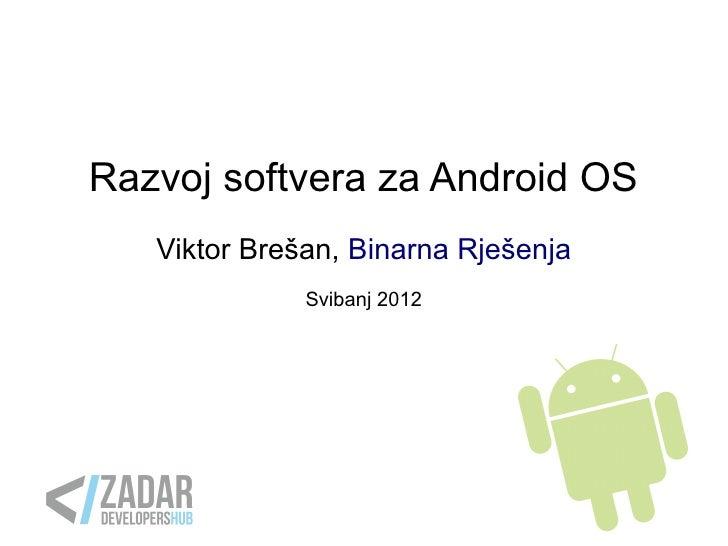 Razvoj softvera za Android OS   Viktor Brešan, Binarna Rješenja              Svibanj 2012