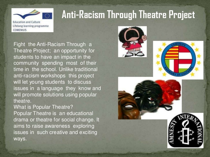 Anti-Racism Through Theatre ProjectFight the Anti-Racism Through aTheatre Project; an opportunity forstudents to have an i...